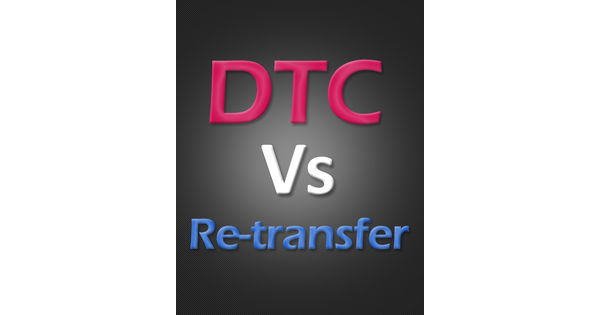DTC vs Re-transfer